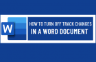 Turn Off Track Changes in a Word Document